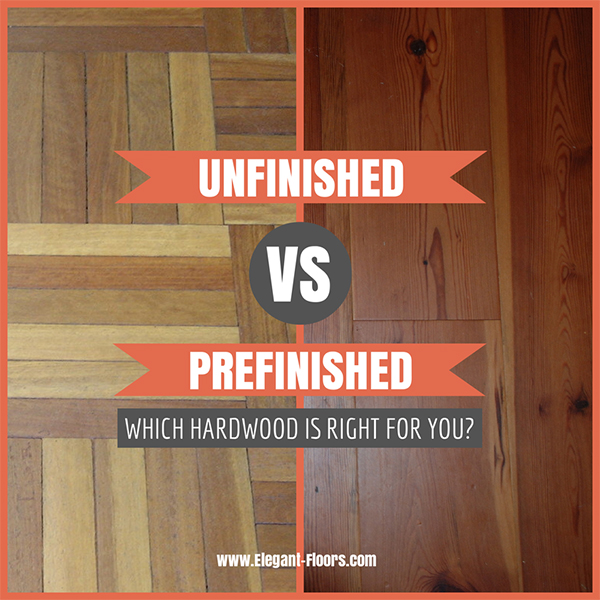 What type of hardwood flooring should you choose for Hardwood flooring prefinished vs unfinished