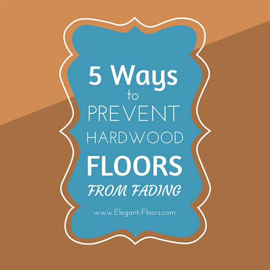 5 Ways To Prevent Hardwood Floors From Fading Elegant Floors